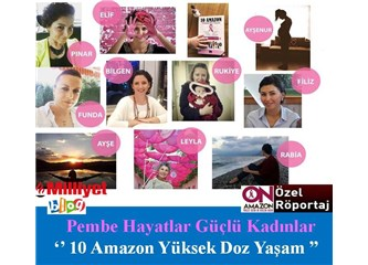 """Pembe hayatlar güçlü kadınlar """"10 Amazon Yüksek Doz Yaşam"""""""
