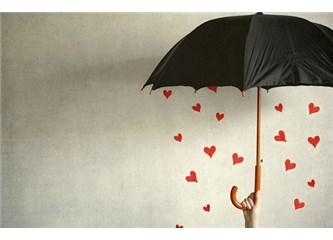 Sevgi yağmurunda şemsiyesiz kalınız!..