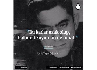 Sevgilinize Ümit Yaşar'ın şiirlerini okumuyorsanız, bu aşktan anlamadığınızı gösterir