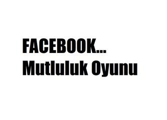 Facebook mutluluk oyunu