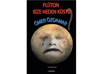 4. (dördüncü) yeni kitabım ''Plüton Bize Neden Küstü?'' yakında çıkacaktır..