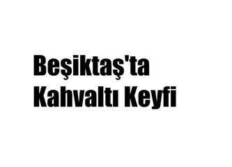 Beşiktaş'ta kahvaltı Keyfi