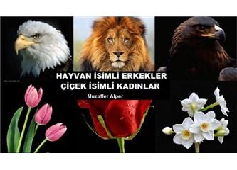 Hayvan isimli erkekler, çiçek isimli kadınlar..