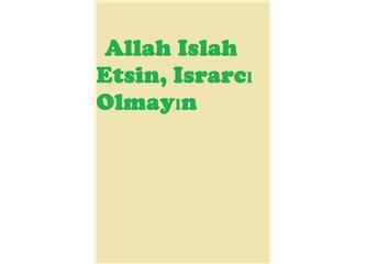 Allah Islah Etsin, Israrcı Olmayın