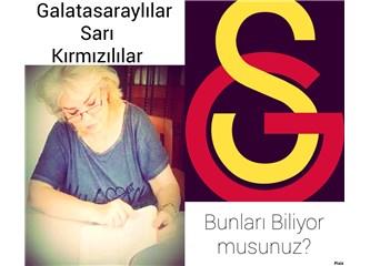 Galatasaraylılar  Sarı Kırmızılılar Bunları Biliyor musunuz?