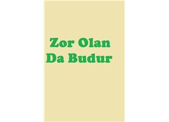 Zor Olan da Budur