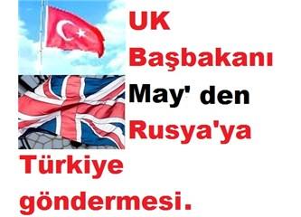İngiltere Başbakanı May, Rusyayı Türkiye İçin mi Tehdit Etti.