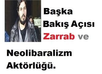 Zarrab Davası  Atilla'ya Dönüştü, İsim Babaları Neoliberalizm.