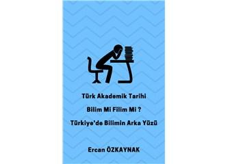 Türk Akademik Tarihi Bilim mi Filim mi? Türkiye'de Bilimin Arka Yüzü e-kitap