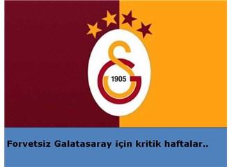 Forvetsiz Galatasaray İçin Kritik Haftalar..